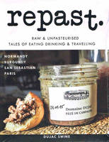 Repast - Edition 6, Raw & unpasteurised tales of eating, drinking and travelling from various destinations including Normandy, Burgundy, San Sebastian and Paris. repast is completely ad-free.