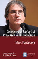 Chemistry of Biological Processes: an Introduction, Inaugural lecture delivered on Thursday 26 February 2009
