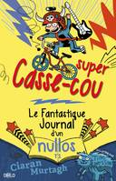 Super Casse-cou, Le fantastique journal d'un nullos T01