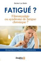 Fatigué ? / fibromyalgie ou syndrome de fatigue chronique ? : symptômes, causes, traitements