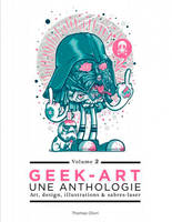 Geek-art / une anthologie : art, design illustration & pop culture