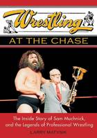 Wrestling at the Chase, The Inside Story of Sam Muchnick and the Legends of Professional Wrestling