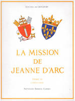 LA MISSION DE JEANNE D'ARC TOME I LE PLAN D'ACTION