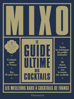 Mixo , Le guide ultime des cocktails : les meilleurs bars à cocktails de France