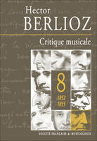 8, Critique musicale, volume 8 : 1852-1855, volume 8 : 1852-1855