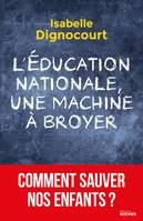 L'Education nationale, une machine à broyer, Comment sauver nos enfants?