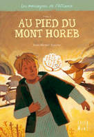 Les messagers de l'Alliance, 1, AU PIED DU MONT HOREB, Les messagers de l'Alliance - Tome 1