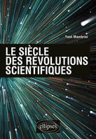 LE SIECLE DES REVOLUTIONS SCIENTIFIQUES