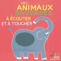 Animaux Sauvages A Ecouter Et A Toucher (Mes)