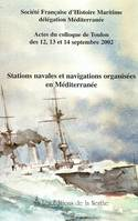 Stations navales et navigations, actes du colloque de Toulon des 12, 13 et 14 septembre 2002