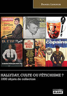 HALLYDAY, CULTE OU FETICHISME ? 1000 OBJETS DE COLLECTION