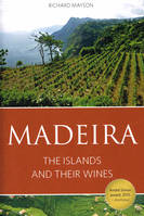 Madeira : The Islands and Their Wines (anglais)