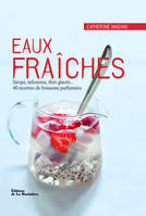 EAUX FRAICHES. SIROPS, INFUSIONS, THES GLACES... 40 RECETTES DE BOISSONS PARFUMEES, sirops, infusions, thés glacés