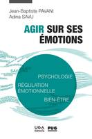 AGIR SUR SES EMOTIONS - PSYCHOLOGIE, REGULATION EMOTIONNELLE, BIEN-ETRE