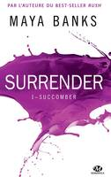 Surrender, T1 : Succomber