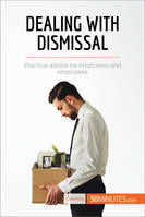 Dealing with Dismissal, Practical advice for employers and employees