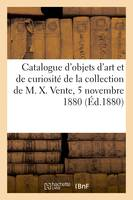 Catalogue d'objets d'art et de curiosité de la collection de M. X. Vente, 5 novembre 1880