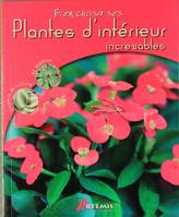 PLANTES D INTERIEUR INCREVABLES