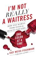 I'm Not Really a Waitress, How One Woman Took Over the Beauty Industry One Color at a Time