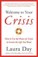 Welcome to Your Crisis, How to Use the Power of Crisis to Create the Life You Want