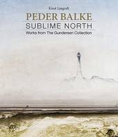 PEDER BALKE : WORKS FROM THE GUNDERSEN COLLECTION /ANGLAIS