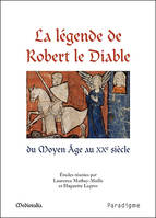La légende de Robert le Diable, actes du colloque international de l'Université de Caen des 17 et 18 septembre 2009