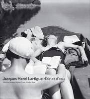 Jacques-Henri Lartigue d'air et d'eau, d'air et d'eau