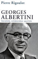Georges Albertini, socialiste, collaborateur, gaulliste