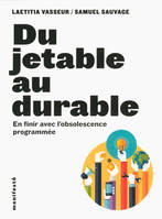 Du jetable au durable, En finir avec l'obsolescence programmée