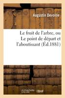 Le fruit de l'arbre, ou Le point de départ et l'aboutissant