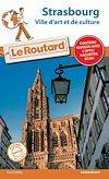 Guide du Routard Strasbourg, (ville d'Art et de culture)