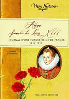 Anne, fiancée de Louis XIII, Journal d'une future reine de France, 1614-1617