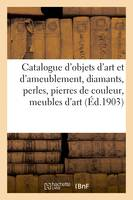 Catalogue d'objets d'art et de riche ameublement, diamants, perles, pierres de couleur, meubles d'art de Chaput et de Keller