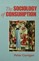 The Sociology of Consumption, An Introduction