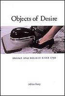 Objects of desire design and society since 1750 /anglais