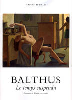 Balthus / le temps suspendu : peintures et dessins, 1932-1960, le temps suspendu