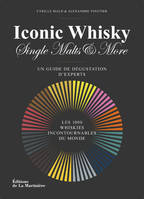 Iconic Whisky, Single Malts & More, Un guide de dégustation d'experts, les 1000 whiskies incontournables du monde.
