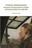 Literary Impressionisms, Resonances of Impressionism in Swedish and Finland-Swedish Prose 1880-1900