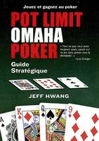 POT LIMIT OMAHA POKER : GUIDE STRATEGIQUE