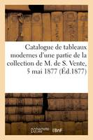 Catalogue de tableaux modernes importants, objets d'art et d'ameublement, marbres, d'une partie de la collection de M. de S. Vente, 5 mai 1877