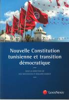 Nouvelle Constitution tunisienne et transition démocratique, Colloque franco-tunisien, paris, les 31 mars et 1er avril 2014