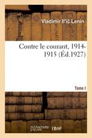 Contre le courant. Tome I. 1914-1915