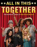 All In This Together, The Unofficial Story of High School Musical
