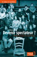 Devenir spectateur ?, Invention et mutation du public culturel