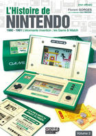 L'Histoire de Nintendo Vol.2 (Non Officiel) - 1980/1991 L'étonnante invention : les Game  Watch