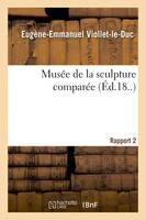 Musee de la sculpture comparee. Rapport 2