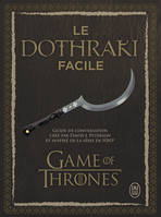 Le dothraki facile, Guide de conversation créé par David J. Peterson et inspiré de la série de HBO® : Games of Thrones