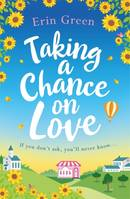 Taking a Chance on Love, Feel-good, romantic and uplifting - a book sure to warm your heart!