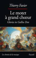 Le motet à grand choeur, Gloria in Gallia Deo