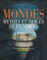 MONDES. MYTHES ET IMAGES DE L'UNIVERS
